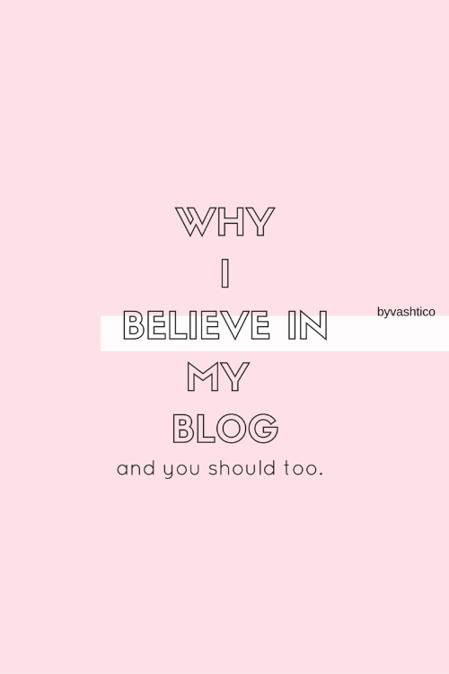 Why I Believe In My Blog
