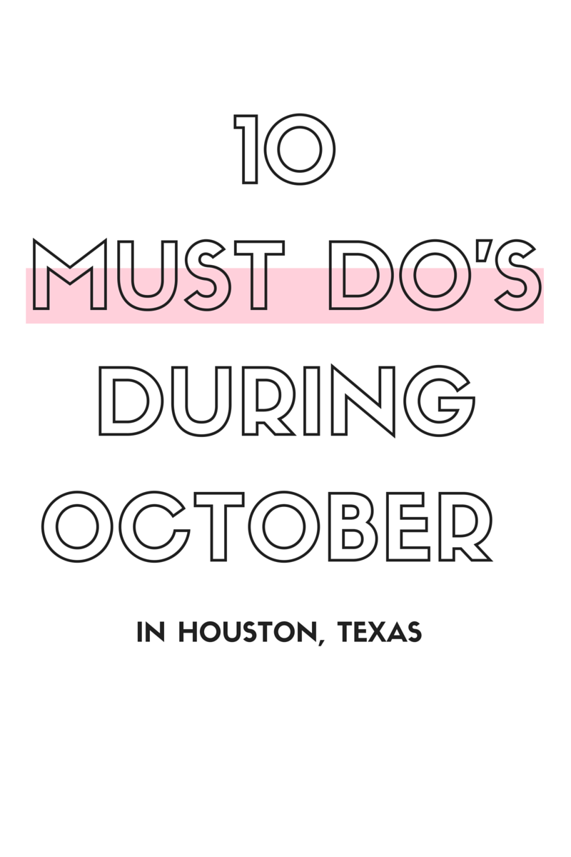 10 Must Do's During October | In Houston Texas