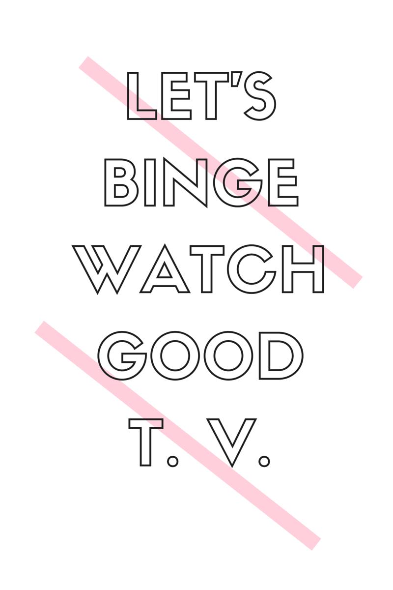 Let's Binge Watch Good TV | by: Vashti Co Blog