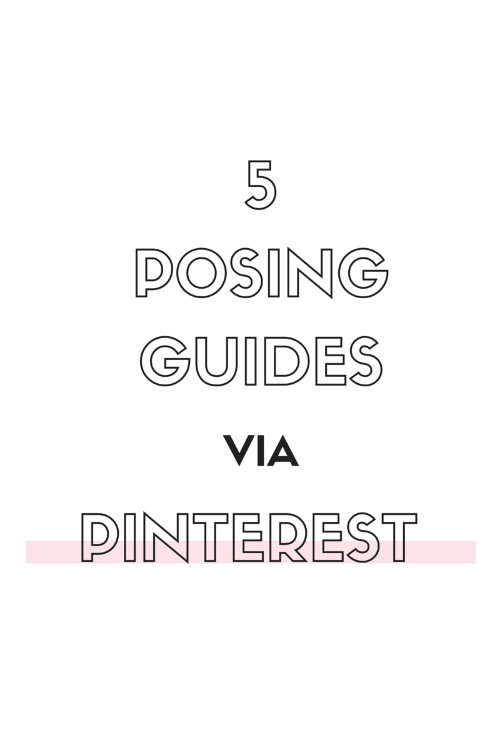 5 POSING GUIDES VIA PINTEREST