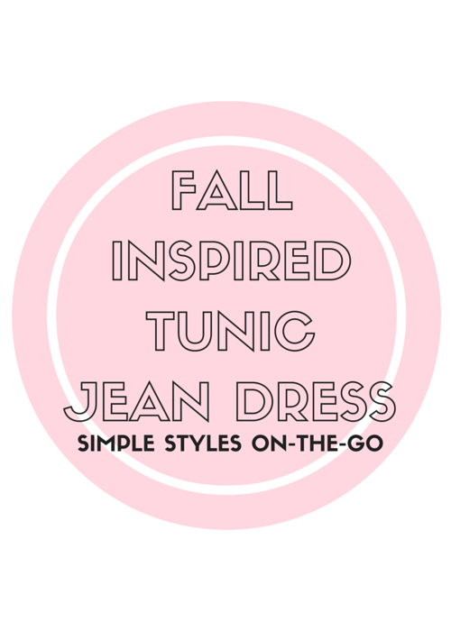 Fall Inspired Tunic Jean Dress Styles-On-The-Go | By Vashti Co.