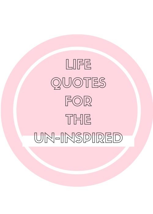 Life Quote for the Un-Inspired | by Vashti Co Blog