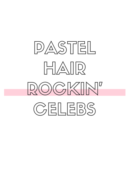 Pastel Hair Rockin' Celebs | by Vashti Co Blog