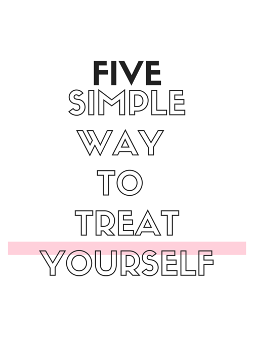 5 Simple Ways To Treat Yourself | by Vashti Co Blog