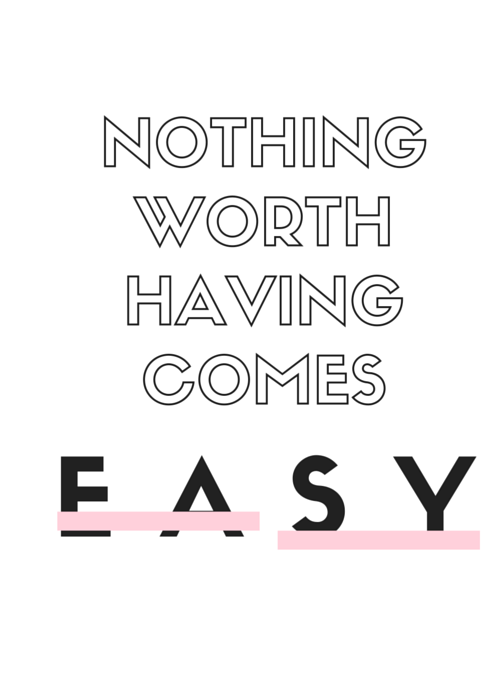 Nothing Worth Having Comes Easy | by: Vashti Co. Blog