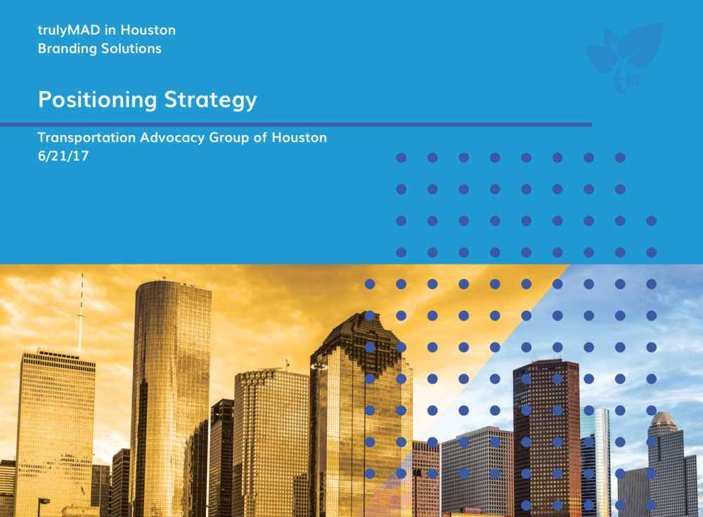 Positioning strategy work for Transportation Advocacy Group of Houston.