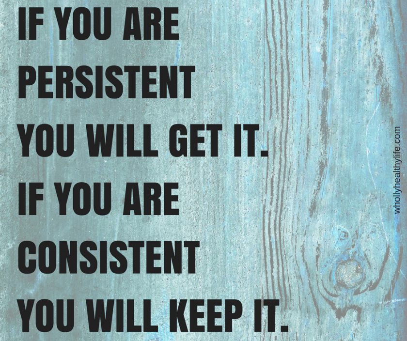 IF YOU ARE PERSISTENT YOU WILL GET ITIF YOU ARE CONSISTENTYOU WILL KEEP IT.png