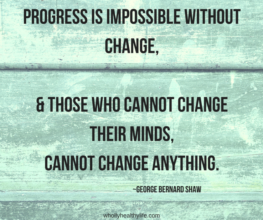 Progress is impossible without change,& those who cannot changetheir minds,Cannot change anything..png