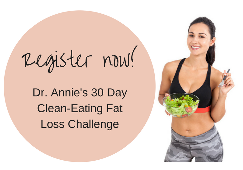 Register now for Dr. Annie's 30-Day Clean Eating Fat Loss Challenge