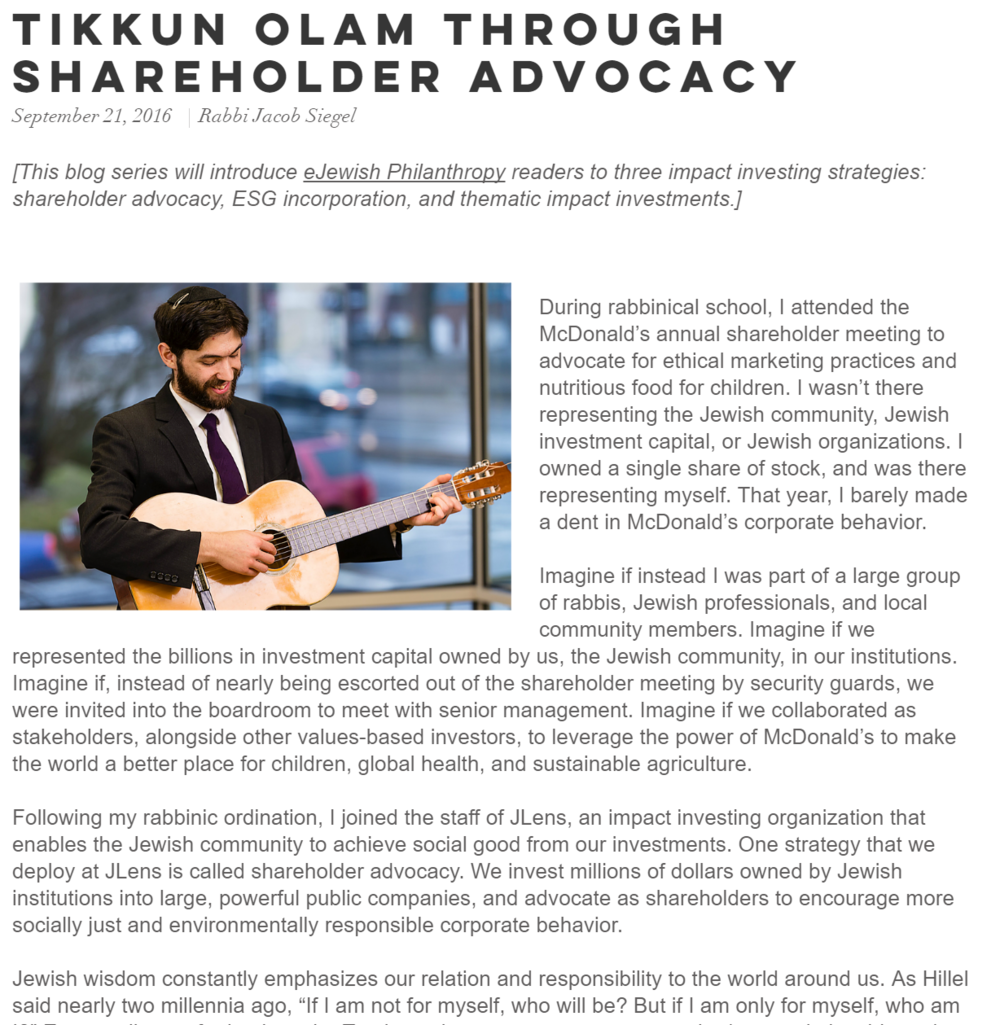 Tikkun Olam through Shareholder Advocacy, by Rabbi Jacob Siegel, JLens This article describes how the Jewish community can leverage its shareholder voting rights to influence corporations in areas relating to the social, environmental and Israel (anti-BDS) concerns