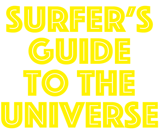 Surfer's Guide to the Universe