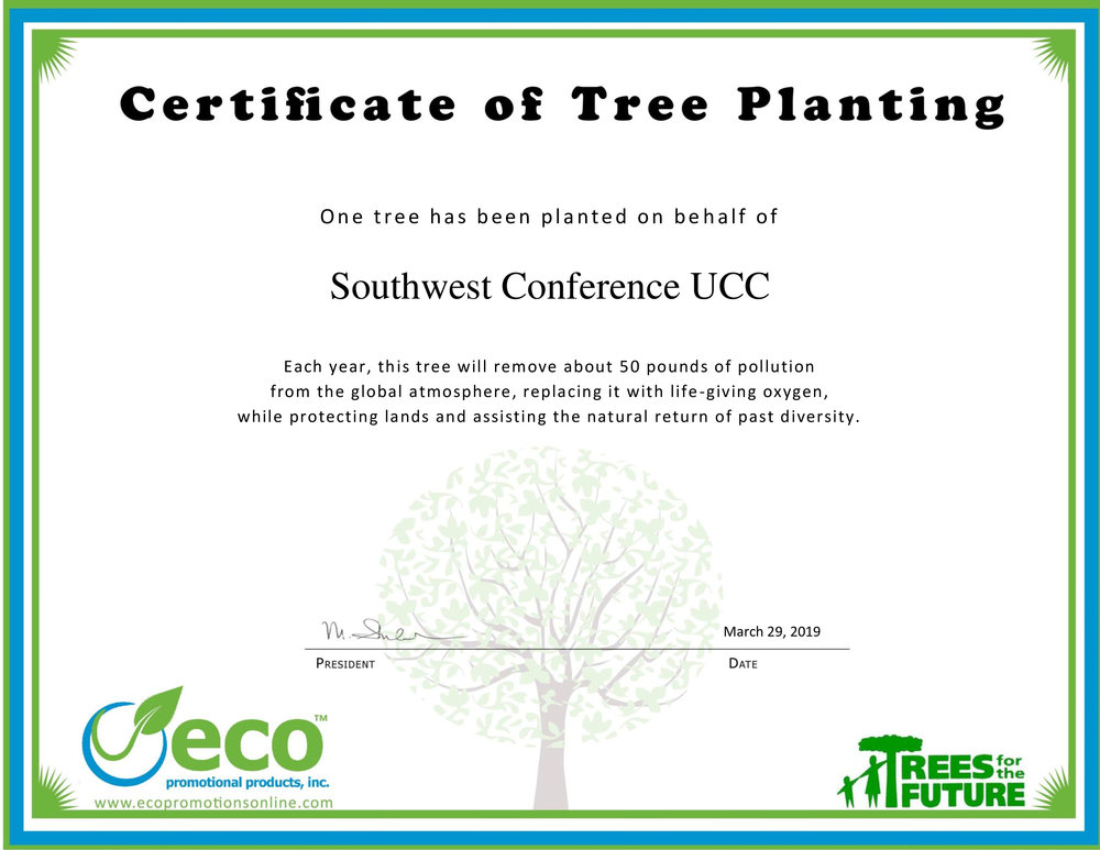 """ . . . a certificate representing a tree that has been planted in honor of the Southwest Conference UCC. For every order you place with Eco Promotional Products, we plant a tree as a way of saying 'Thank You.'  ""Each year, based on one tree planted, Southwest Conference UCC will help to remove 50 pounds of pollution from the global atmosphere replacing it with life-giving oxygen! Just another reason we would like to thank you for placing an order with Eco Promotional Products, Inc."""