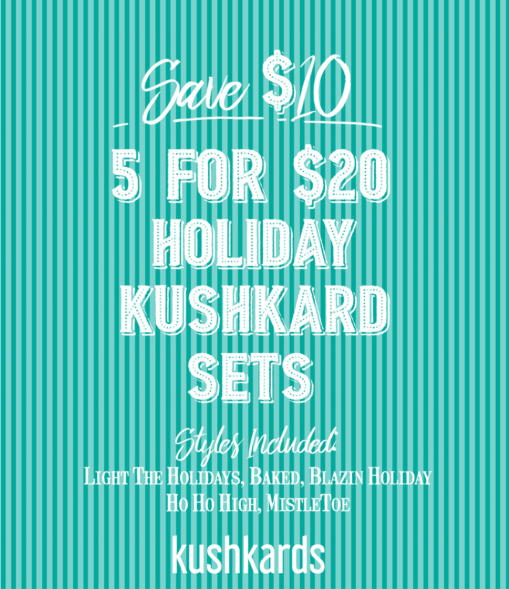 KushKard Sets - Give A Gift with A Lift!5 for $20 Original Price Per Card $6(its like you get 1 Free!)Styles Include: Mistletoe, Light Up the Holidays, Baked, Ho Ho High, Blaze the Holidaze