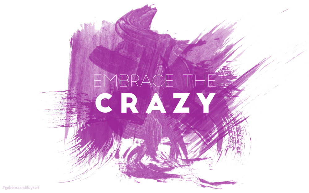Embrace the Crazy 1.jpg