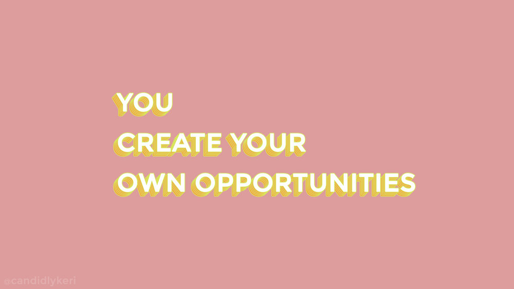 you create your own opportunities desktop