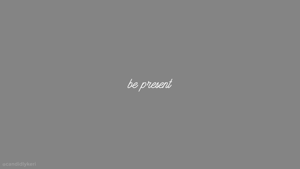 Be present desktop