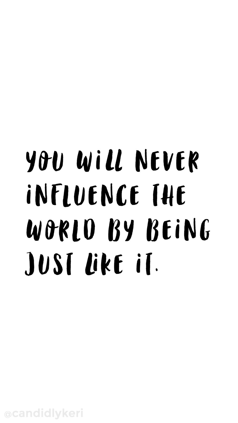 You will never influence the world by being just like it