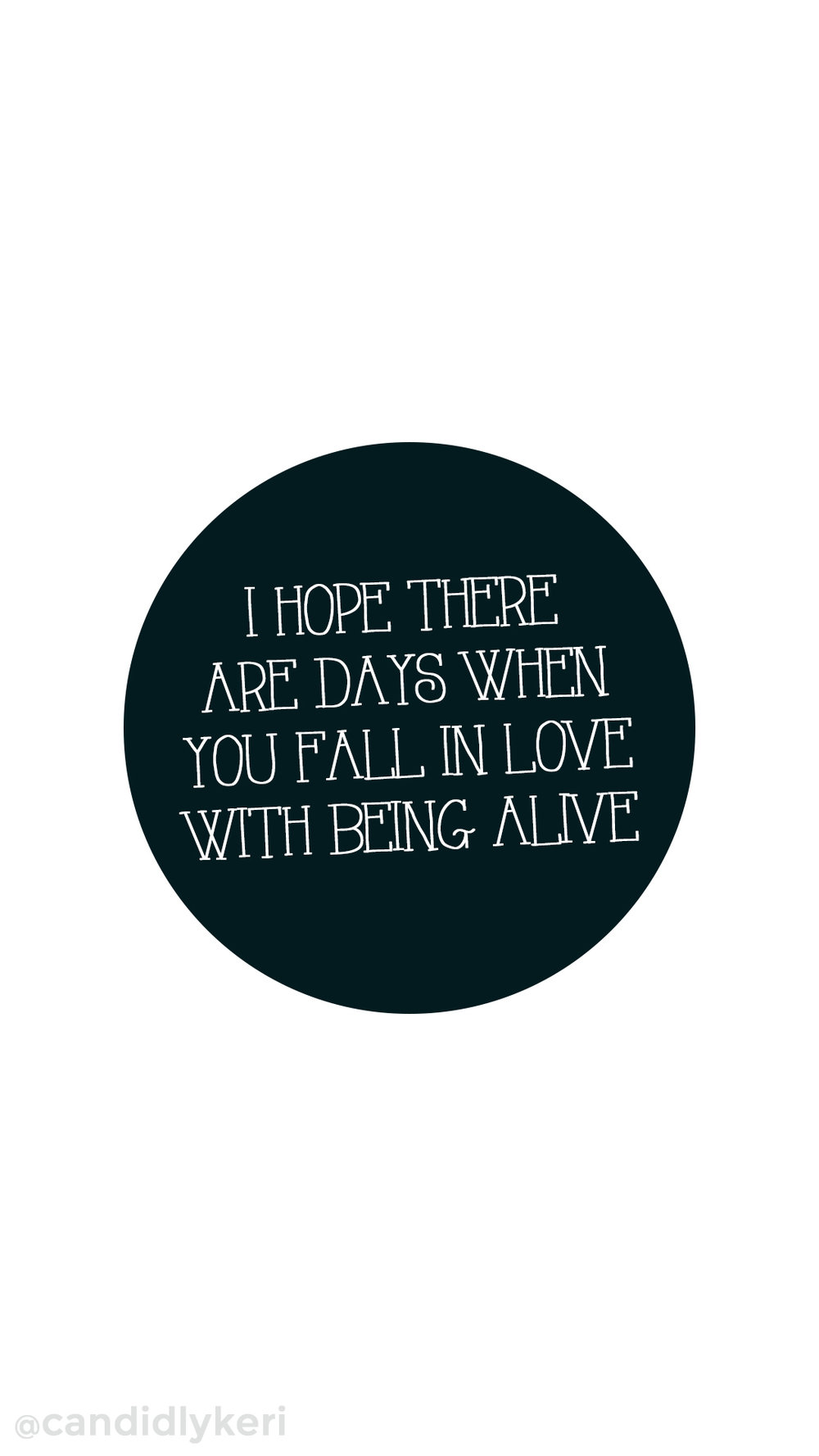 I hope there are days when you fall in love with being alive