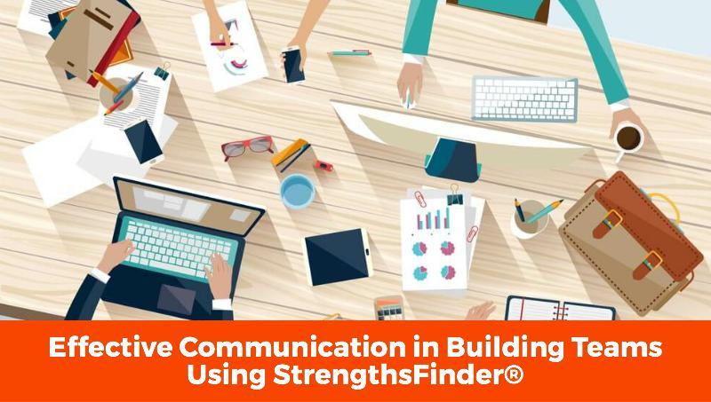 Effective Communication in Building Teams Using StrengthsFinder®