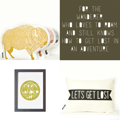 Because even wanderers like to go home sometimes. Bison plush $36, Wander print $10, Let's Get Lost banner pillow $42