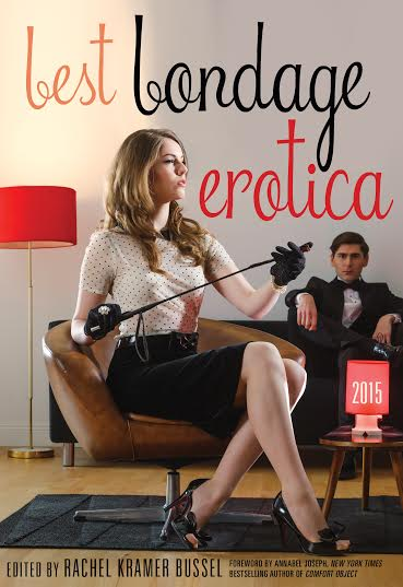 "Best Bondage Erotica 2015  edited by Rachel Kramer Bussel, featuring my story ""Multiple Choice."""