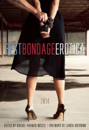 "Best Bondage Erotica 2014 edited by Rachel Kramer Bussel, featuring my story ""Pegged."""