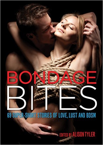 Bondage Bites edited by Alison Tyler, featuring two of my super short kinky stories.