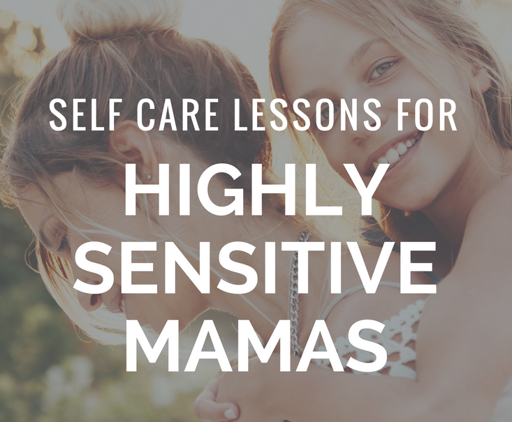 Are you right in the thick of motherhood and faith and dreams and feeling bogged down by all of it? Here's some lessons in self-care for highly sensitive mamas.
