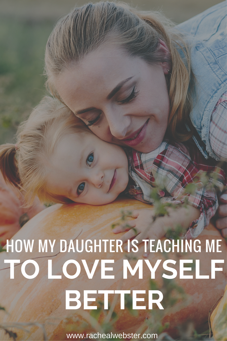 How My Daughter is Teaching Me to Love Myself Better |I can hardly remember loving myself - and everyone around me -as naturally as she does right now.