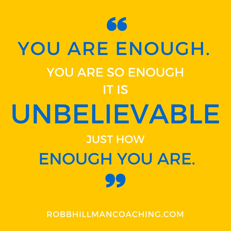 You are enough. you are so enough it is unbelievable how enough you are..jpg