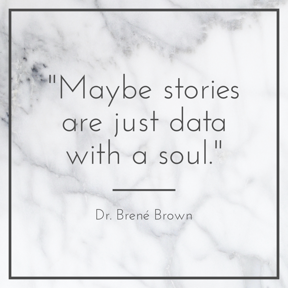 """Maybe stories are just data with a soul."" - Dr. Brené Brown"