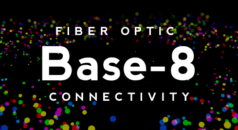 Fiber Optic Base-8 Connectivity