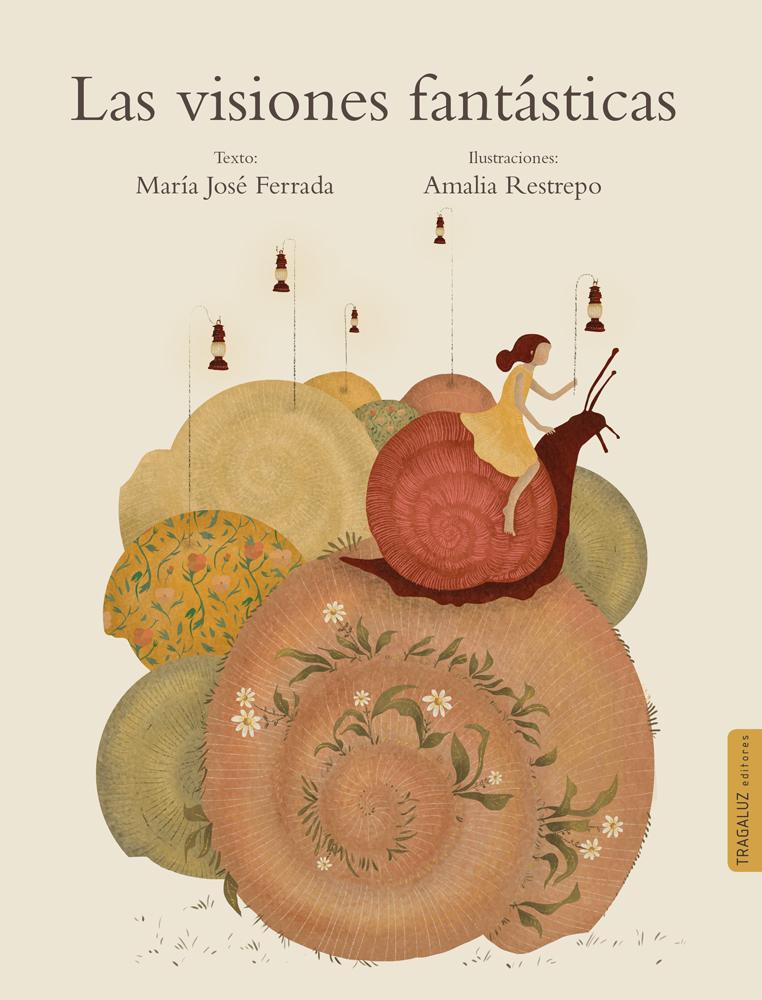 PORTADA_Las-visiones-fantasticas_Maria-Jose-Ferrada_Tragaluz-editores_w.jpg