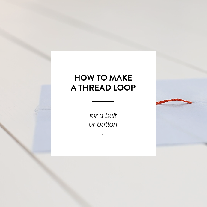 HOW TO MAKE A THREAD LOOP FOR A BELT OR A BUTTON - WWW.CLOTSTORY.COM