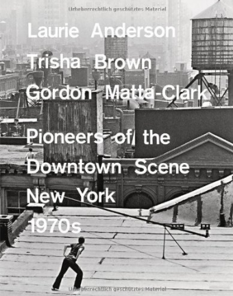 Pioneers of the downtown scene in new york 1970s