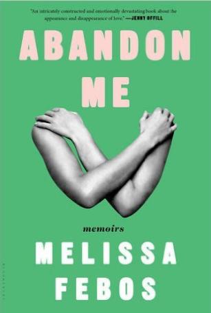 Abandon Me: Memoirs Melissa Febos