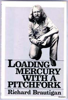 Loading Mercury with a Pitchfork by Richard Brautigan
