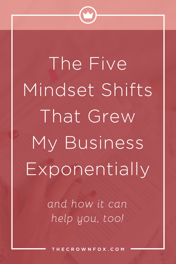 owning and starting a business can be tough. Here are 5 mindset shifts to make IMMEDIATELY to start growing your business better and quicker than ever. Click through to read more | www.thecrownfox.com | Graphic Design Assistant to Creative Entrepreneurs