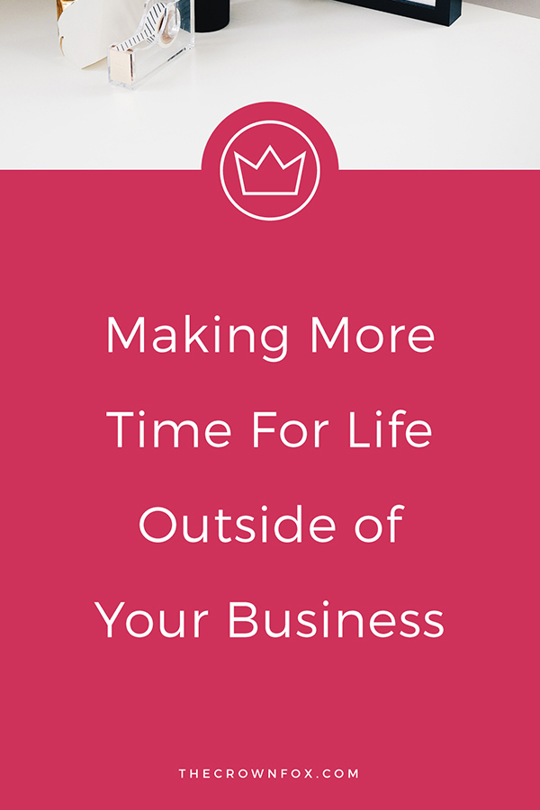 Hey girlboss, it's not all #hustle - you can and should have life beyond biz. Here are some tips that will give you more time! | www.thecrownfox.com | graphic design assistant for creative entrepreneurs #creativeentrepreneur #business