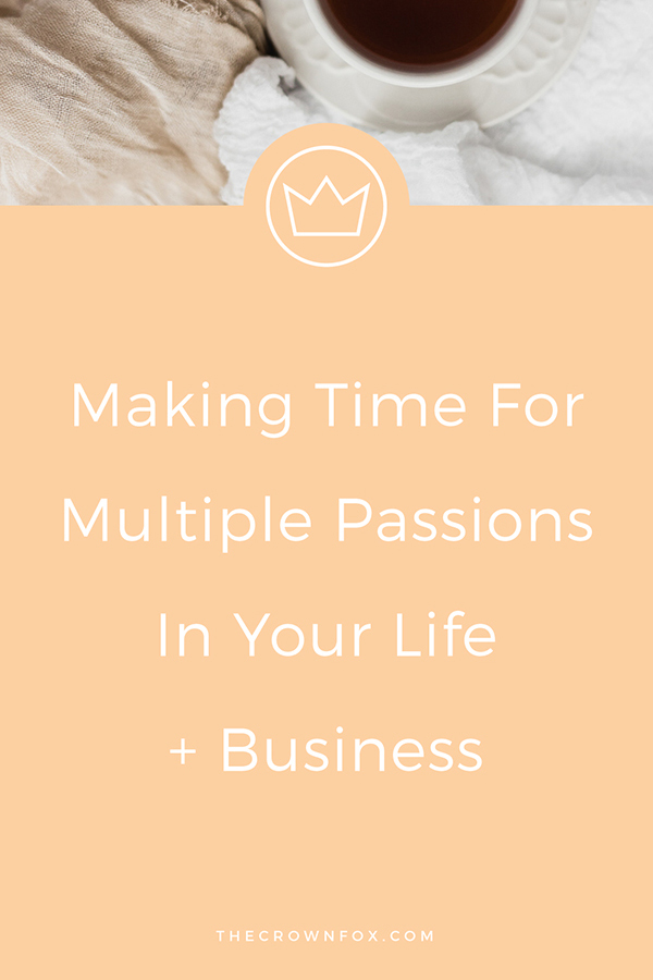 Multi-Passionate Entrepreneurs this is for you! You want to do it all - and you can! Here's some ideas to help you out. Click through to read about making time for multiple passions in your life and business. | www.TheCrownFox.com | Graphic Design Assistant to Creative Entrepreneurs #creativeentrepreneur #onlinebusiness