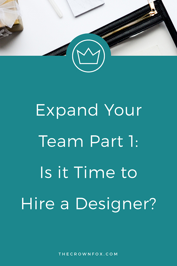 Creative Entrepreneurs! Ready to grow your business and expand your team? Read this post to find out when it's time to HIRE A DESIGNER. | www.TheCrownFox.com | Design Assistant for Creative Entrepreneurs #designer #business