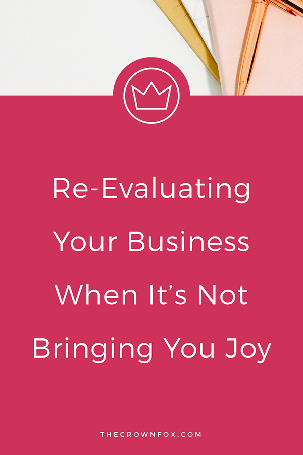 As self-employed business owners you are allowed to step back and re-evaluate if your business is no longer bringing you joy! Click through to read the post about how I assessed and changed my business for the better (and you can too)! | www.TheCrownFox.com | Graphic Design Assistant to Creative Entrepreneurs #businesstips #business
