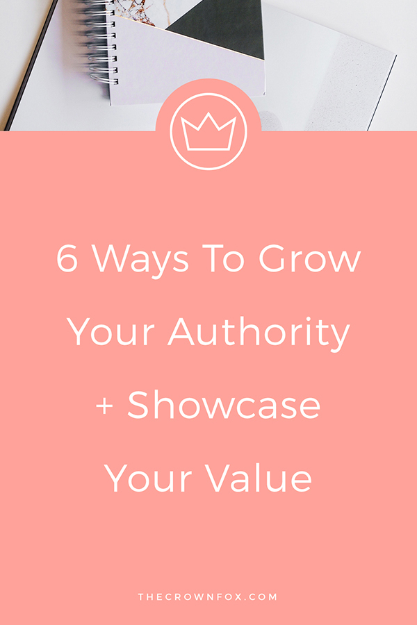 Grow Your Authority + Showcase Your Value | www.TheCrownFox.com | Graphic Design | Click through to learn the six steps to standing out as an authority! #businesstips #onlinebusiness