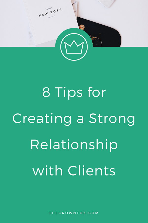 Client relationships are valuable in business and repeat business. Here are 8 ways to start off with an awesome relationship and build a strong bond between you and clients in your business. | The Crown Fox | www.TheCrownFox.com | Graphic Designer | Client Relationships #clients #businesstips