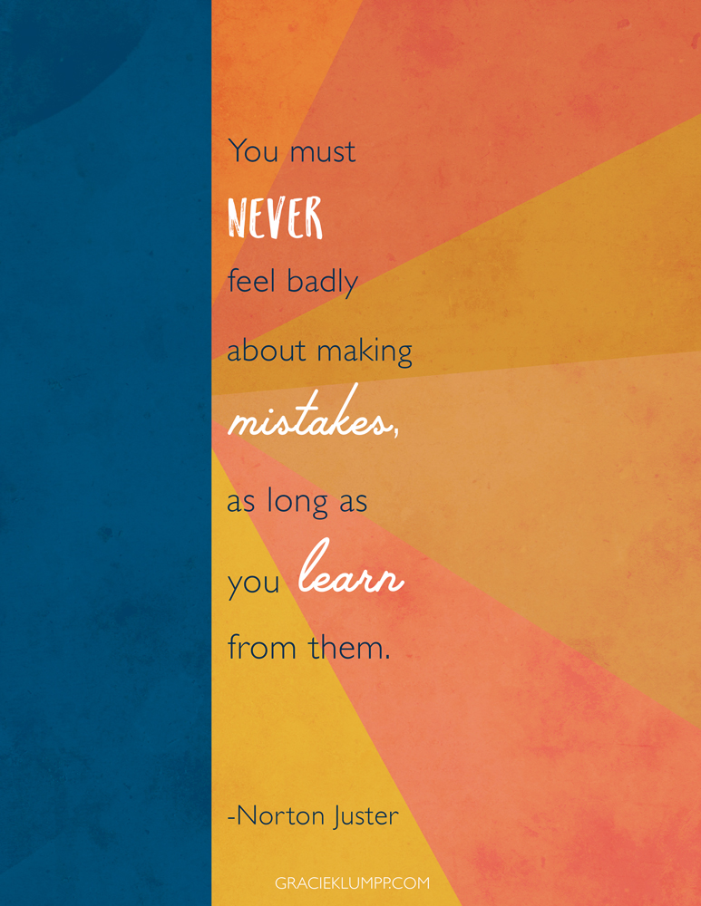 Never Feel Badly About Making Mistakes