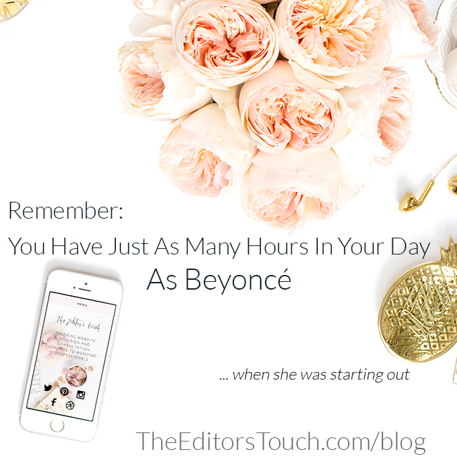 Remember: You Have Just As Many Hours in Your Day as Beyoncé ... When She Started | The Editor's Touch