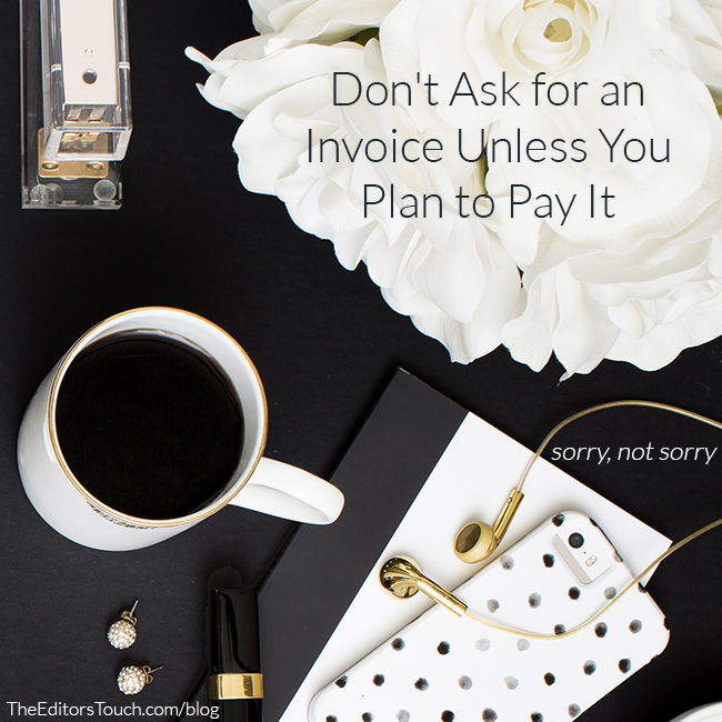 Don't Ask for an Invoice Unless You Plan to Pay It | Sorry, Not Sorry