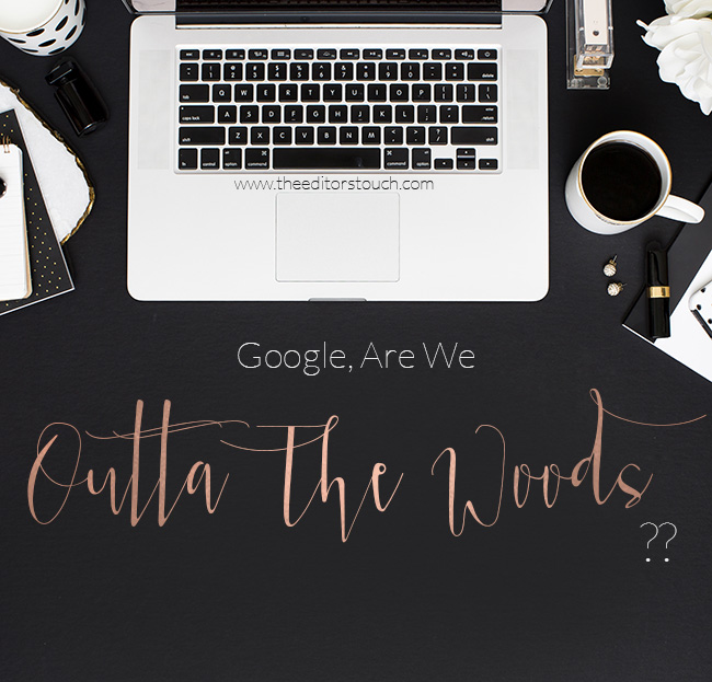 Are We Out Of The Woods With Google? | The Editor's Touch