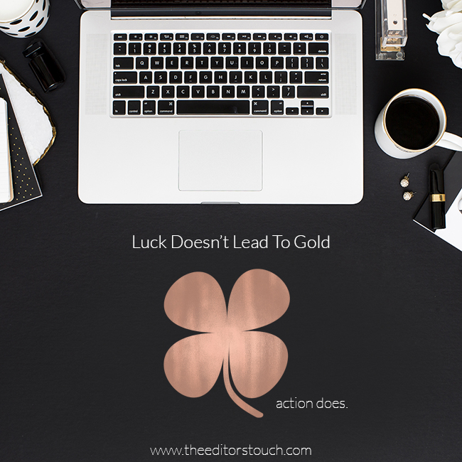 Luck Doesn't Lead To Gold - Action Does