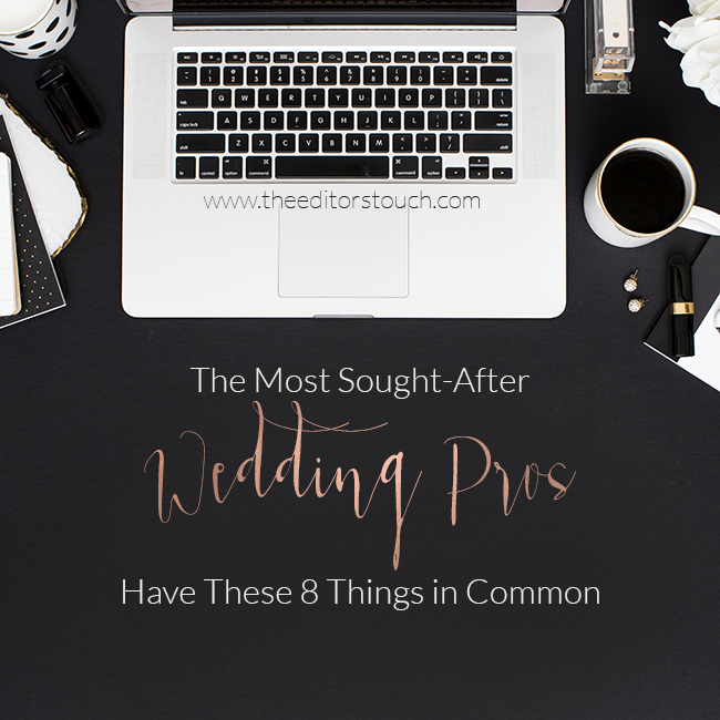What Do The Most Sought After Wedding Professionals Have In Common? This List.   The Editor's Touch
